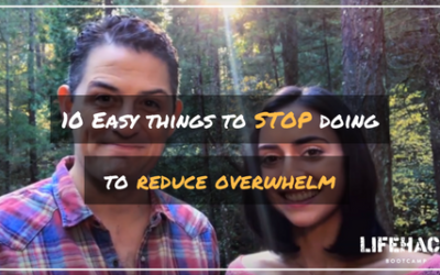 10 EASY THINGS TO STOP DOING TO REDUCE OVERWHELM